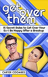 Get Over Them: 15 Secret Rules to Get Over Your Ex & Be Happy After a Breakup