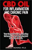 CBD OIL FOR INFLAMMATION AND CHRONIC PAIN: Your Complete Guide On Treating Inflammation and Managing Your Pain with CBD oil (English Edition)