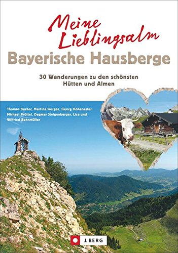 Meine Lieblingsalm Bayerische Hausberge: 30 Wanderungen zu den schönsten Hütten und Almen