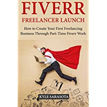 Fiverr Freelancer Launch: How to Create Your First Freelancing Business Through Part-Time Fiverr Work (English Edition)