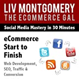 Ecommerce Start to Finish: Web Development, Seo, Traffic & Conversion [Clean]