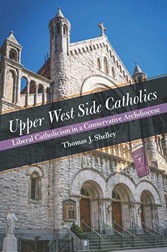 Upper West Side Catholics: Liberal Catholicism in a Conservative Archdiocese (English Edition)