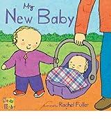 MY NEW BABY [ MY NEW BABY BY FULLER, RACHEL ( AUTHOR ) FEB-01-2010[ MY NEW BABY [ MY NEW BABY BY FULLER, RACHEL ( AUTHOR ) FEB-01-2010 ] BY FULLER, RACHEL ( AUTHOR )FEB-01-2010 HARDCOVER BY FULLER, RACHEL)[HARDCOVER]