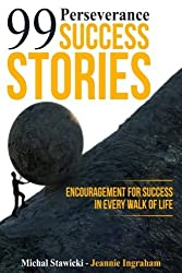 99 Perseverance Success Stories: Encouragement for Success in Every Walk of Life by Michal Stawicki (2015-08-04)