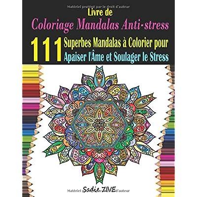 Livre de Coloriage Mandalas Anti Stress Adultes: 111 Superbes Mandalas a Colorier pour Apaiser l'Âme et Soulager le Stress ; Coloriage Mystere ... Mandala Complexe.. (Coloriage Magique Adulte)