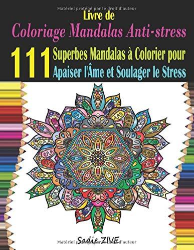 Livre de Coloriage Mandalas Anti Stress Adultes: 111 Superbes Mandalas a Colorier pour Apaiser l'Âme et Soulager le Stress ; Coloriage Mystere ... Mandala Complexe.. (Coloriage Magique Adulte) par Sadie ZIVE