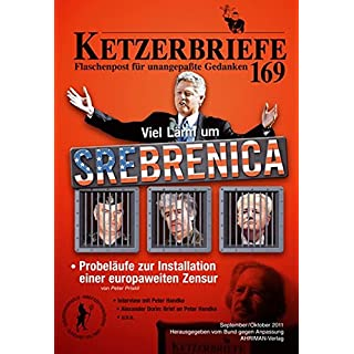 Viel Lärm um Srebrenica: Ketzerbriefe - Flaschenpost für unangepaßte Gedanken. 169