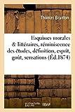 Telecharger Livres Esquisses morales litteraires reminiscence des etudes definition esprit gout sensations (PDF,EPUB,MOBI) gratuits en Francaise