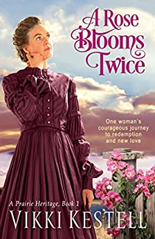 A Rose Blooms Twice (A Prairie Heritage, Book 1) de [Kestell, Vikki]