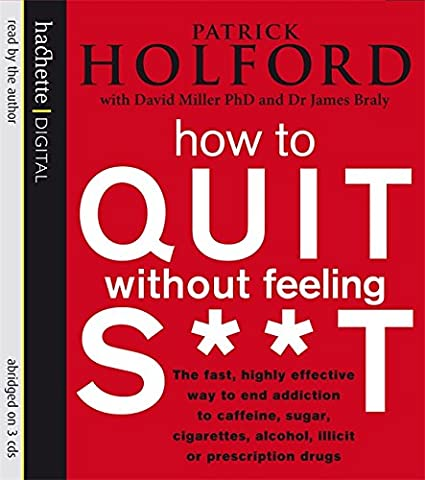 How to Quit Without Feeling S t, 3 Audio-CDs: The Fast, Highly Effective Way to End Addiction to Caffeine, Sugar, Cigarettes, Alcohol, Illicit or Prescription