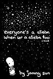 Everyones a Aliebn When Ur a Aliebn Too: A Book