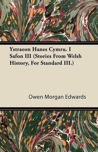 Ystraeon Hanes Cymru. I Safon III (Stories From Welsh History, For Standard III.)
