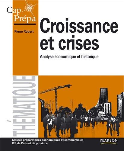 Croissance et crises : Analyse économique et historique - Classes préparatoires économiques et commerciales, IEP de Paris et de province