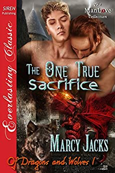 The One True Sacrifice [Of Dragons and Wolves 1] (Siren Publishing Everlasting Classic ManLove) (Of Dragons and Wolves series) von [Jacks, Marcy]