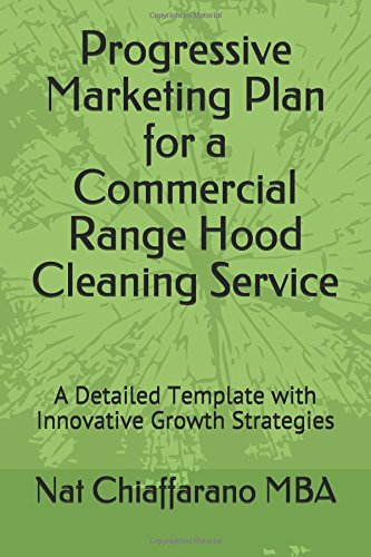 Progressive Marketing Plan for a Commercial Range Hood Cleaning Service: A Detailed Template with Innovative Growth Strategies