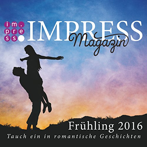 Impress Magazin Frühling 2016 (April-Juni): Tauch ein in romantische Geschichten (Impress Magazine)