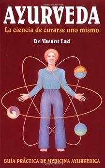 Ayurveda: La ciencia de curarse uno mismo  (Spanish Edition) de [Lad, Dr. Vasant]