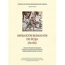 Mosaicos romanos de Écija (Sevilla) (Corpus de Mosiacos Romanos de España)