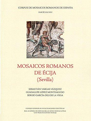 MOSAICOS ROMANOS DE ÉCIJA ( SEVILLA ) (Corpus de Mosiacos Romanos de España) por SEBASTIÁN VARGAS VÁZQUEZ