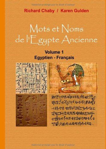 Mots et noms de l'Egype Ancienne, tome 1 : Egyptien-Français