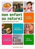 Mon enfant au naturel: Le guide du bien-être de 0 à 10 ans