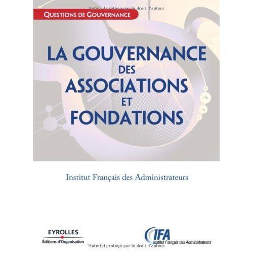 La gouvernance des associations et fondations: Institut Français des Administrateurs