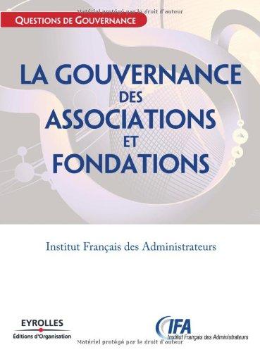 La gouvernance des associations et fondations: Institut Français des Administrateurs par IFA