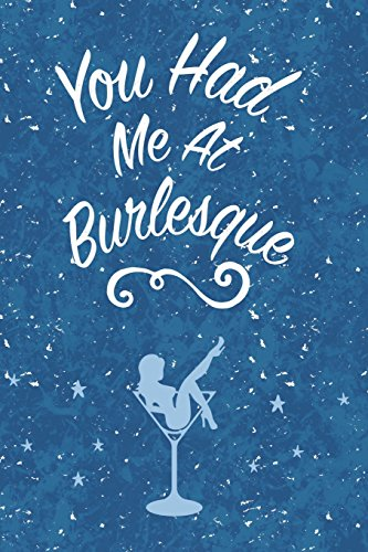 You Had Me At Burlesque: 6x9 Journal, Lined Paper - 100 Pages, Burlesque Show Dancer Notebook, Champagne Glass Exotic Striptease Performer por Rainy Day Dreams
