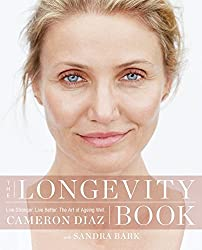 The Longevity Book: Live Stronger. Live Better. The Art of Ageing Well. by Cameron Diaz (2016-04-07)