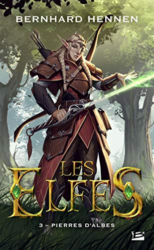 Les Elfes, T3 : Pierres d'Albes par Bernhard Hennen