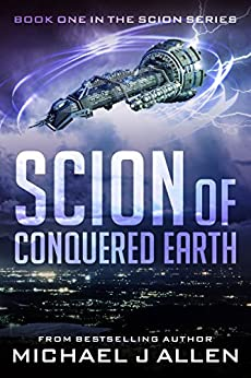 Scion of Conquered Earth: A Science Fiction Space Opera Adventure (English Edition) di [Allen, Michael J.]
