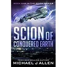 Scion of Conquered Earth: A Science Fiction Space Opera Adventure (English Edition)