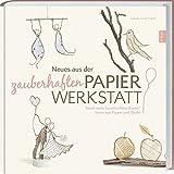 Neues aus der zauberhaften Papier-Werkstatt: Noch mehr hauchschöne Bastel-Ideen aus Papier und Draht. - Isabell Guiot-Hullot