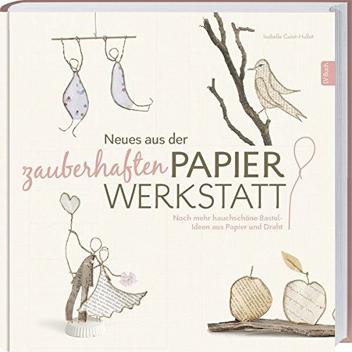 Neues aus der zauberhaften Papier-Werkstatt: Noch mehr hauchschöne Bastel-Ideen aus Papier und Draht.