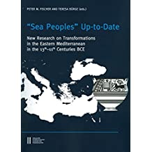 """Sea Peoples"" Up-to-Date: New Research on Transformation in the Eastern Mediterranean in 13th-11th Centuriese BCE (Contributions to the Chronology of the Eastern Mediterranean)"
