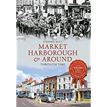 Market Harborough & Around Through Time
