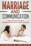 Marriage and Communication: How To Effectively Communicate With Your Spouse (Marriage Books Series Book 3) (English Edition)