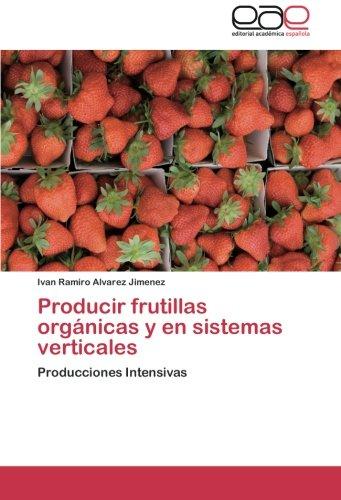 Producir frutillas orgánicas y en sistemas verticales: Producciones Intensivas par  Ivan Ramiro Alvarez Jimenez