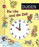 Duden - Die Uhr und die Zeit: Erste Lernschritte: Fühlen und Begreifen (DUDEN Pappbilderbücher 36+ Monate)