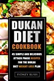 Dukan Diet Cookbook: 45 Simple and Delicious Attack Phase Recipes for the Dukan