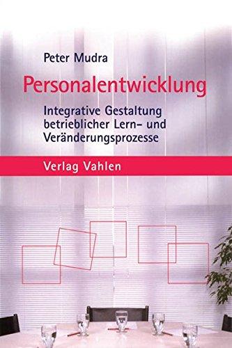 Personalentwicklung: Integrative Gestaltung betrieblicher Lern- und Veränderungsprozesse