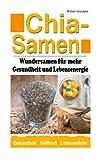 Chia Samen Wundersamen: Ein Chia Samen Ratgeber von Michael Iatroudakis (90 Seiten - Wissen Kompakt).