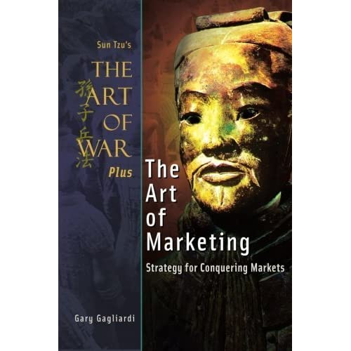 The Art of War Plus The Art of Marketing: Strategy for Conquering Marketings 4th edition by Gagliardi, Mr Gary, Tzu, Sun (2014) Paperback