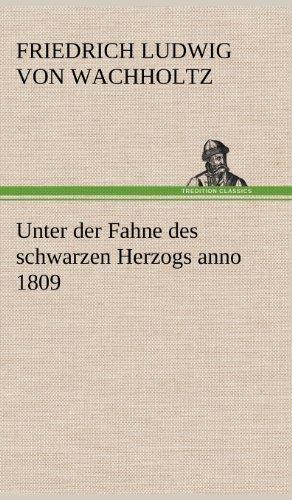 Unter der Fahne des schwarzen Herzogs anno 1809 por Friedrich Ludwig von Wachholtz