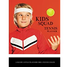 Kids Squad Tennis Planner: A Handy Little Planner for a Tennis Coach