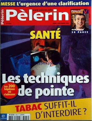 PELERIN (LE) [No 6466] du 02/11/2006 - messe - l'urgence d'une clarification sante - les techniques de pointe - les 200 hopitaux ou s'adresser tabac - suffit-il d'interdire