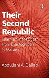 Their Second Republic: Islamism in the Sudan from Disintegration to Oblivion by Abdullahi A. Gallab (2014-06-28)