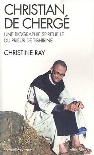 Christian de Chergé: Une biographie spirituelle du prieur Tibhirine
