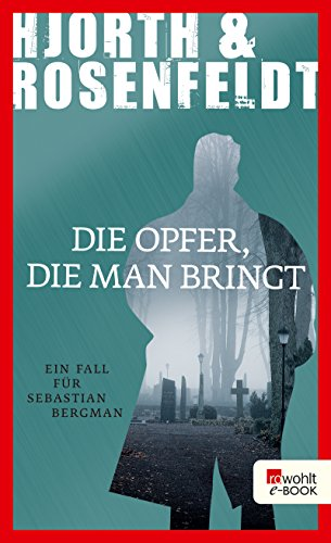 Die Opfer, die man bringt (Ein Fall für Sebastian Bergman 6)