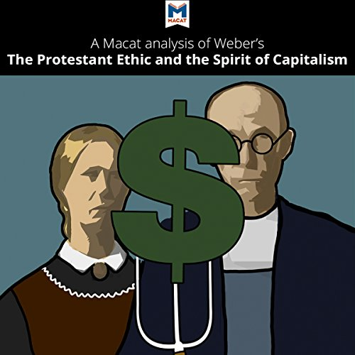 A Macat Analysis of Max Weber's The Protestant Ethic and the Spirit of Capitalism - James Hill - Unabridged